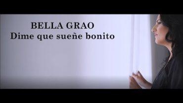 """Bella Grao """"Dime que sueñe bonito"""""""